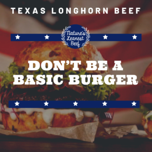 Dont be a Basic Burger - Albanese Longhorns